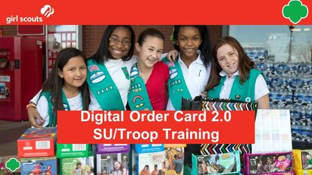 Digital Order Card 2.0 SU/Troop Training. Agenda: What is the Digital Order Card? Service Unit and Troop Dashboard The Girl Experience in Digital Cookie.