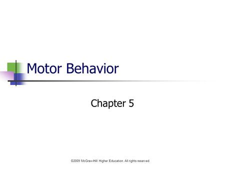 ©2009 McGraw-Hill Higher Education. All rights reserved. Motor Behavior Chapter 5.
