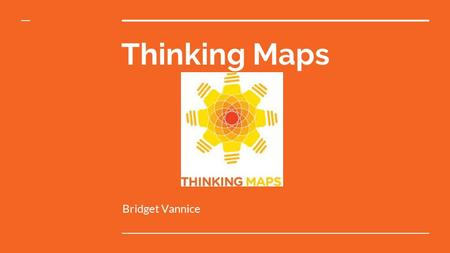 Thinking Maps Bridget Vannice. Thinking Maps Learning Target Participants will learn about the 8 Thinking Maps. Success Criteria: By the end of this class.