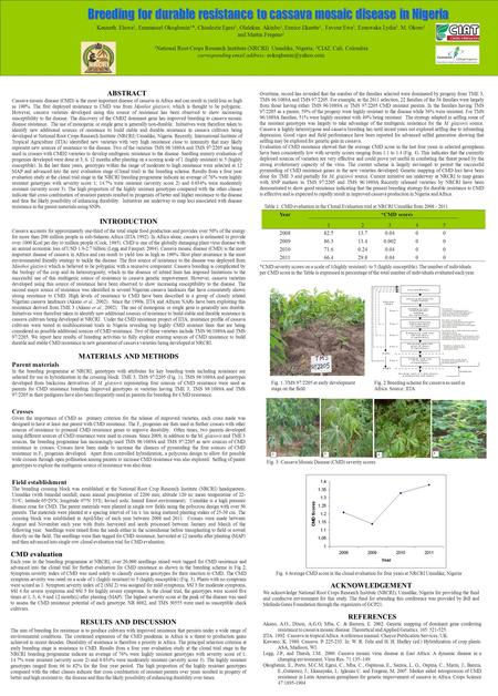 ABSTRACT Cassava mosaic disease (CMD) is the most important disease of cassava in Africa and can result in yield loss as high as 100%. The first deployed.