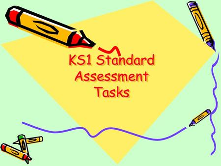 KS1 Standard Assessment Tasks. What are SATs? SATs stands for Standard Assessment Tasks. These are national tasks set by the government. Children are.