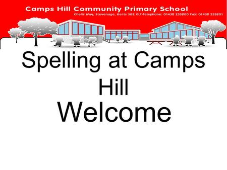Spelling at Camps Hill Welcome. New approach New national curriculum introduced in 2014 This promotes high standards of language and literacy Greater.