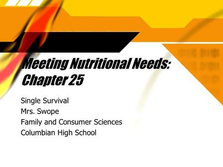 Meeting Nutritional Needs: Chapter 25 Single Survival Mrs. Swope Family and Consumer Sciences Columbian High School Single Survival Mrs. Swope Family.