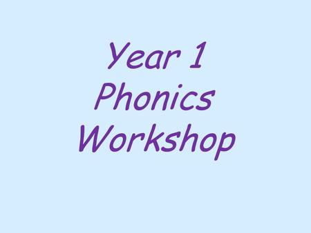 Year 1 Phonics Workshop. Aims of today's session To give a brief outline of what phonics is To inform and explain the Year 1 Phonics Screening Check To.