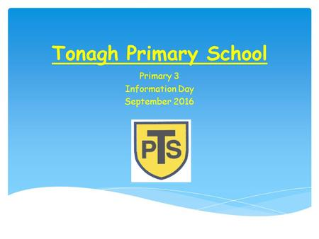 Tonagh Primary School Primary 3 Information Day September 2016.