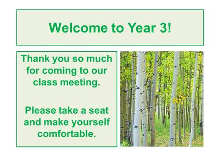 Welcome to Year 3! Thank you so much for coming to our class meeting. Please take a seat and make yourself comfortable.