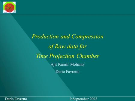 Production and Compression of Raw data for Time Projection Chamber Ajit Kumar Mohanty Dario Favretto Dario Favretto 9 September