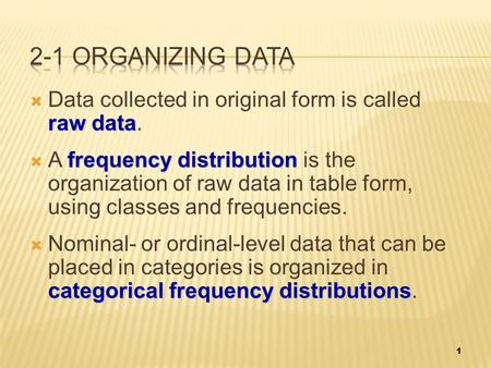 Raw data  Data collected in original form is called raw data. frequency distribution  A frequency distribution is the organization of raw data in table.