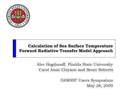 Calculation of Sea Surface Temperature Forward Radiative Transfer Model Approach Alec Bogdanoff, Florida State University Carol Anne Clayson and Brent.