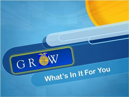 What's In It For You G R W. What Does FFA Currently Look Like? Who's Next?