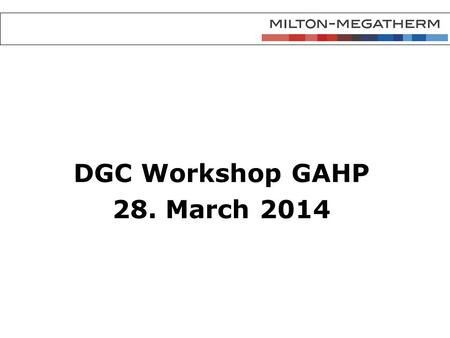 DGC Workshop GAHP 28. March Overview  Basis for our experience  Basic considerations before installation  Installation aspects  Service aspects.