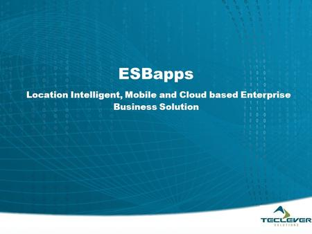 ESBapps Location Intelligent, Mobile and Cloud based Enterprise Business Solution.