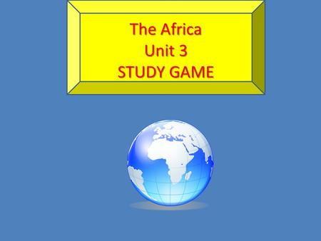 The Africa Unit 3 STUDY GAME. A UNICAMERAL legislature means what? It is a ONE house body that makes and passes the laws for the country.