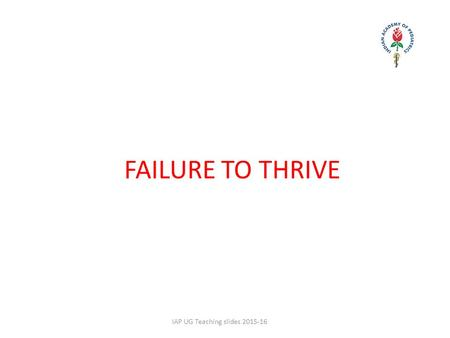 FAILURE TO THRIVE IAP UG Teaching slides