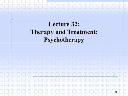 ‹#› 1 Lecture 32: Therapy and Treatment: Psychotherapy.
