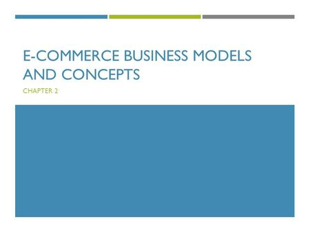 E-COMMERCE BUSINESS MODELS AND CONCEPTS CHAPTER 2.