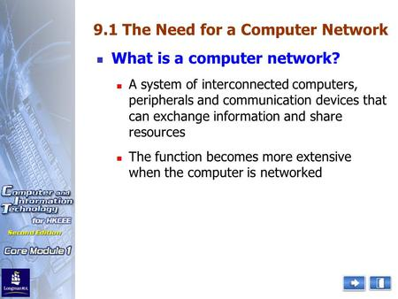 What is a computer network? 9.1 The Need for a Computer Network A system of interconnected computers, peripherals and communication devices that can exchange.