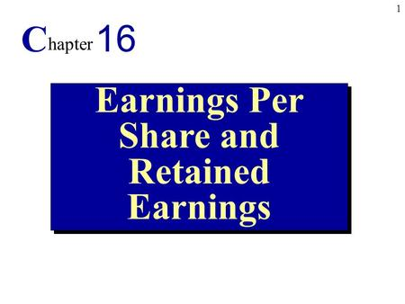 1 Earnings Per Share and Retained Earnings C hapter 16.