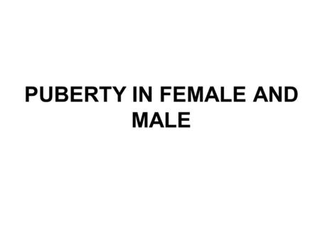 PUBERTY IN FEMALE AND MALE. Puberty The ability to accomplish reproduction successfully.