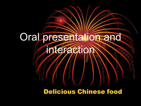 Oral presentation and interaction Delicious Chinese food.