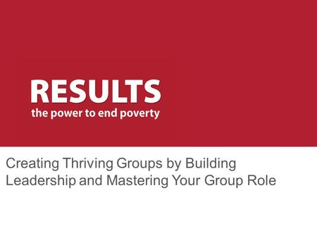 Creating Thriving Groups by Building Leadership and Mastering Your Group Role.