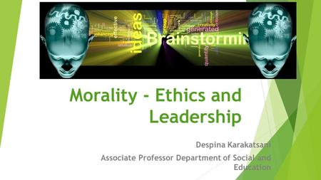 Morality - Ethics and Leadership Despina Karakatsani Associate Professor Department of Social and Education.