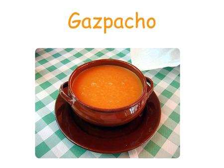 Gazpacho. ● The gazpacho is known as a type of food whose preparation consists of a soup with ingredients such as bread, olive oil, vinegar and vegetables: