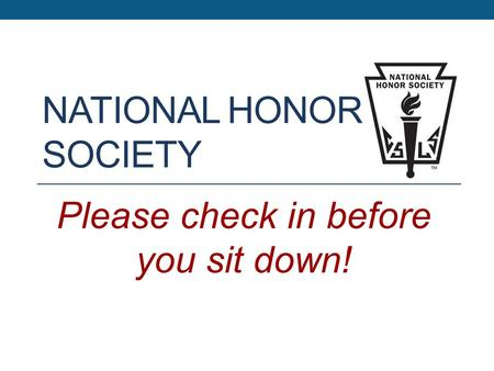 NATIONAL HONOR SOCIETY Please check in before you sit down!