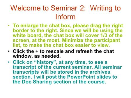 Welcome to Seminar 2: Writing to Inform To enlarge the chat box, please drag the right border to the right. Since we will be using the white board, the.