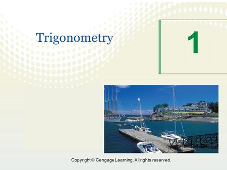 1 Copyright © Cengage Learning. All rights reserved. 1 Trigonometry.