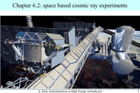 1 A. Zech, Instrumentation in High Energy Astrophysics Chapter 6.2: space based cosmic ray experiments.