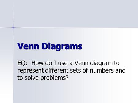 Venn Diagrams EQ: How do I use a Venn diagram to represent different sets of numbers and to solve problems?