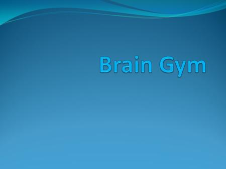 Brain Gym consists of 26 simple and pleasant movements aiming at improving learning skills through the use of both brain hemispheres. This gymnastic was.