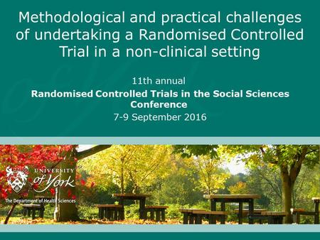 Methodological and practical challenges of undertaking a Randomised Controlled Trial in a non-clinical setting 11th annual Randomised Controlled Trials.