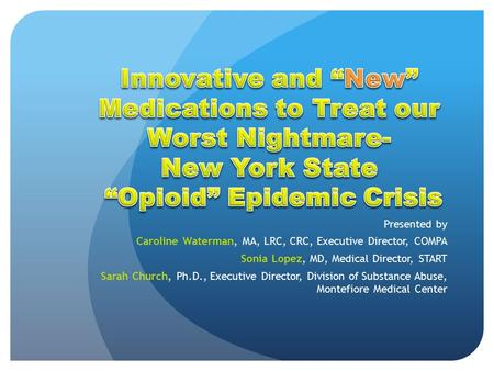 Presented by Caroline Waterman, MA, LRC, CRC, Executive Director, COMPA Sonia Lopez, MD, Medical Director, START Sarah Church, Ph.D., Executive Director,