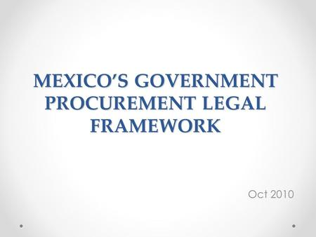 MEXICO'S GOVERNMENT PROCUREMENT LEGAL FRAMEWORK Oct 2010.
