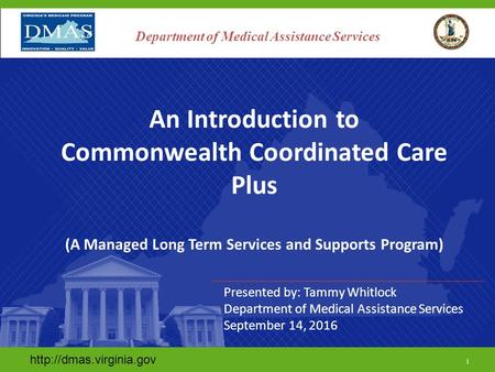 1 Department of Medical Assistance Services An Introduction to Commonwealth Coordinated Care Plus (A Managed Long Term Services.