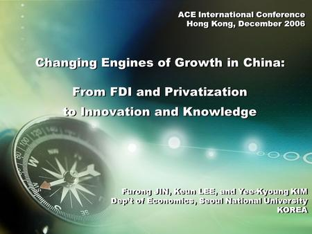 Changing Engines of Growth in China: From FDI and Privatization to Innovation and Knowledge Furong JIN, Keun LEE, and Yee-Kyoung KIM Dep't of Economics,