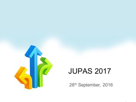 "JUPAS th September, Run-down Message from the Principal JUPAS 2017 application procedure (Mr. K.K. Lee) Advice on writing the ""Additional."