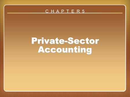 Chapter 5 Private-Sector Accounting C H A P T E R 5.