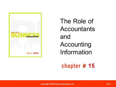 Copyright © 2012 Pearson Education, Inc. Publishing as Prentice Hall 15-1 # Copyright © 2015 Pearson Education, Inc. The Role of Accountants and Accounting.