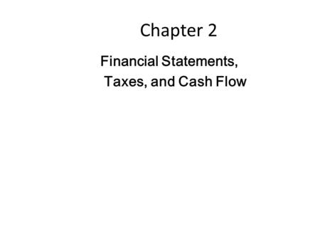 Chapter 2 Financial Statements, Taxes, and Cash Flow.
