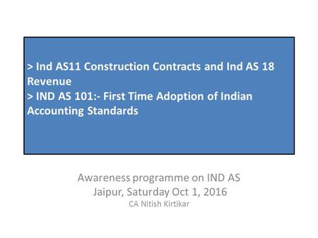 > Ind AS11 Construction Contracts and Ind AS 18 Revenue > IND AS 101:- First Time Adoption of Indian <strong>Accounting</strong> Standards Awareness programme on IND AS.