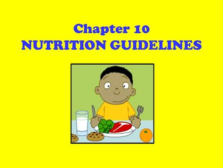 Chapter 10 NUTRITION GUIDELINES. Dietary Guidelines for Americans Offer sound advice on nutrition and fitness Updated in 2005 – they are the basis for.