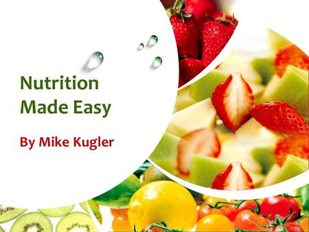 Nutrition Made Easy By Mike Kugler. Made Possible by Food.