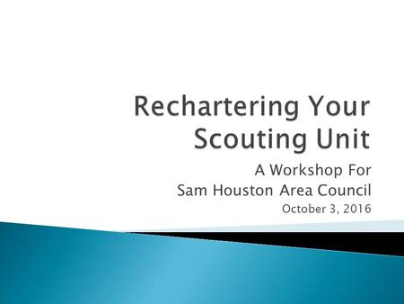 A Workshop For Sam Houston Area Council October 3, 2016.