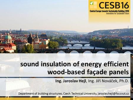Department of building structures, Czech Technical University, Ing. Jaroslav Hejl, Ing. Jiří Nováček, Ph.D. sound insulation.