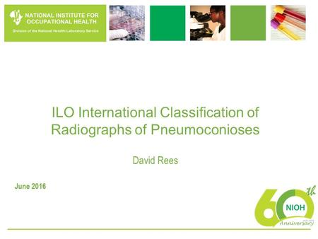 ILO International Classification of Radiographs of Pneumoconioses David Rees June 2016.