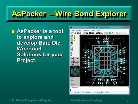 AsPacker – Wire <strong>Bond</strong> Explorer AsPacker is a tool to explore and develop Bare Die Wirebond Solutions for your Project. AsPacker is a tool to explore and.