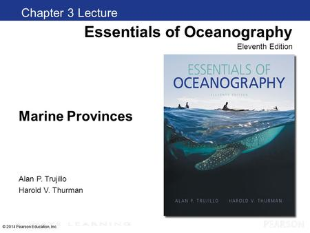 © 2014 Pearson Education, Inc. Marine Provinces Chapter 1 Clickers Essentials of Oceanography Eleventh Edition Alan P. Trujillo Harold V. Thurman © 2014.